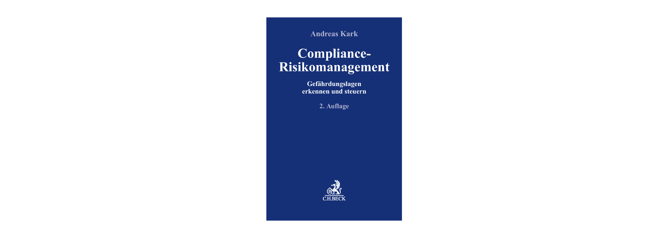 Kark, Compliance-Risikomanagement, Verlag CH Beck, 2. Aufl. 2019